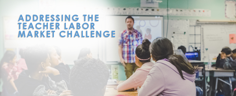 Addressing the Teacher Labor Market Challenge
